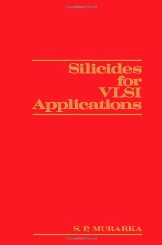Silicides for VLSI Applications by Shyam P. Murarka (1983-04-11)