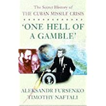 One Hell of a Gamble Khrushchev,Castro,Kennedy,and the Cuban Missile Crisis 1958-1964: Secret History of the Cuban Missile Crisis by Aleksandr Fursenko (1997-09-11)
