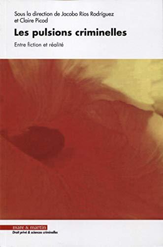 Les pulsions criminelles: Entre fiction et réalité par Claire Picod