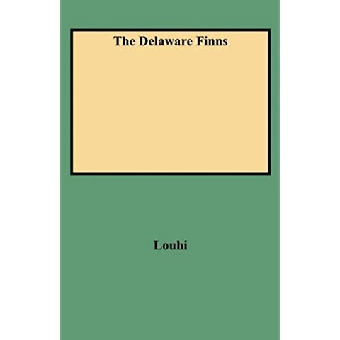 The Delaware Finns Or The First Permanent Settlements in Pennsylvania, Delaware, West New Jersey and (Finn Jersey)