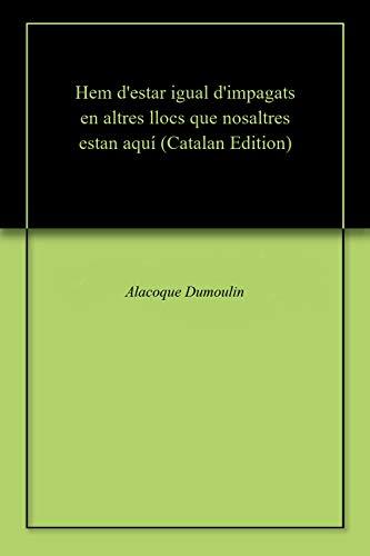 Hem d'estar igual d'impagats en altres llocs que nosaltres estan aquí (Catalan Edition) por Alacoque  Dumoulin