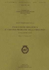 Evoluzione biologica e i grandi problemi della biologia. Evoluzione oggi. 34° Seminario (Contributi Centro linceo interd. Segre) por aa.vv.