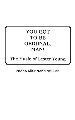 You Got to Be Original, Man! The Music of Lester Young (Discographies: Association for Recorded Sound Collections Discographic Reference) por Frank BÌchmann-MÞller