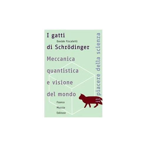 I Gatti Di Schrödinger. Meccanica Quantistica E Visione Del Mondo