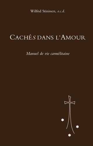 Cachés dans l'amour : Manuel de Vie carmélitaine par Wilfrid Stinissen