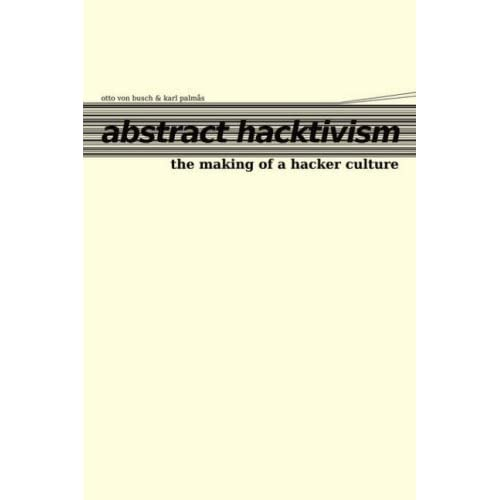 Abstract Hacktivism: The making of a hacker culture by Otto von Busch (2006-01-12)