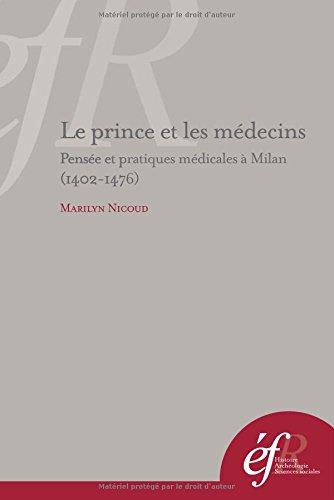 Le prince et les mdecins : Pense et pratiques mdicales  Milan (1402-1476)