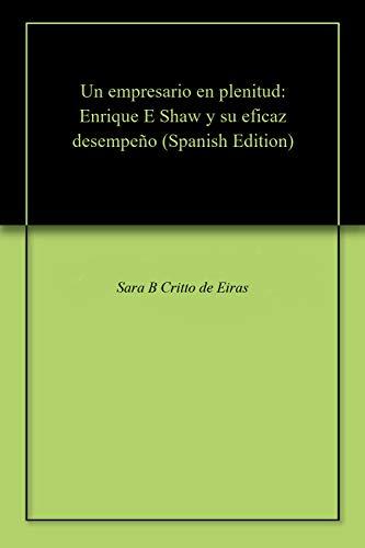 Un empresario en plenitud: Enrique E Shaw y su eficaz desempeño por Sara   B Critto de Eiras