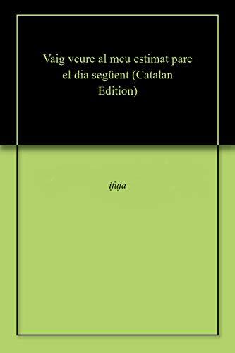 Vaig veure al meu estimat pare el dia següent (Catalan Edition)