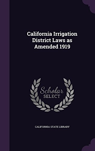 California Irrigation District Laws as Amended 1919