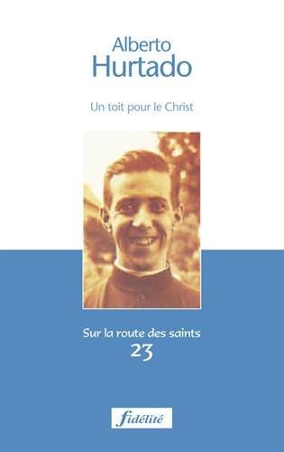 Alberto Hurtado : Un toit pour le Christ 1901-1952 par Alejandro Magnet