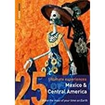 Mexico and Central America: 25 Ultimate Experiences (Rough Guide 25s)