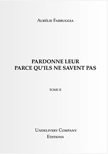 Couverture du livre PARDONNE LEUR PARCE QU'ILS NE SAVENT PAS: TOME II