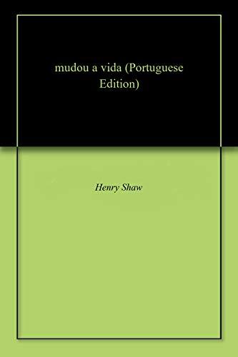 mudou a vida (Portuguese Edition) por Henry  Shaw