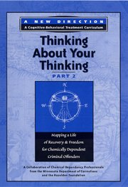 Criminal and Addictive Thinking Pt. 2: Thinking About Your Thinking (New Direction - A Cognitive Behavioral Treatment Curriculum)