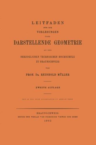 Leitfaden f????r die Vorlesungen ????ber Darstellende Geometrie an der Herzoglichen Technischen Hochschule zu Braunschweig (German Edition) by Reinhold Mueller (2003-01-01)
