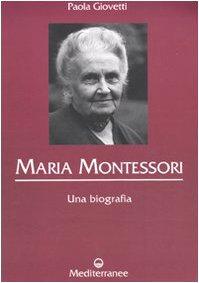Maria Montessori. Una biografia