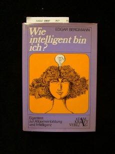 Wie intelligent bin ich ?. Eigentest zur Allgemeinbildung und Intelligenz. 1. Auflage.
