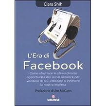 L'era di Facebook. Come sfruttare le straordinarie opportunità dei social network per vendere di più, crescere e innovare la nostra impresa