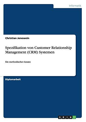 Spezifikation von Customer Relationship Management (CRM) Systemen: Ein methodischer Ansatz