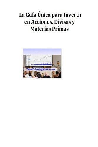 Portada del libro La Guia Unica para Invertir en Acciones, Divisas y Materias Primas (Trend Following Mentor)