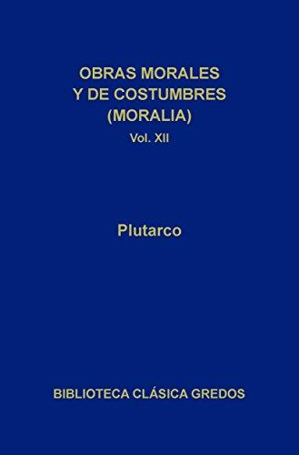 Obras morales y de costumbres (Moralia) XII. Tratados antiepicúreos. (Biblioteca Clásica Gredos nº 323) por Plutarco