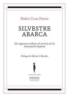 Silvestre Abarca: Un ingeniero militar al servicio de la monarquía hispánica (Historia del Arte)