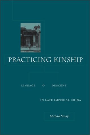 Practicing Kinship: Lineage and Descent in Late Imperial China 1st edition by Szonyi, Michael (2002) Hardcover par Michael Szonyi
