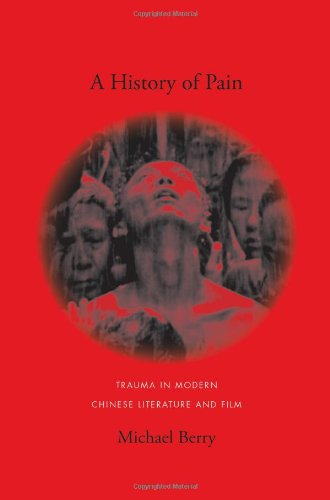 A History of Pain: Trauma in Modern Chinese Literature and Film (Global Chinese Culture)