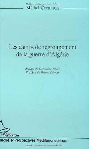 Les camps de regroupement de la guerre d®Algérie par Michel Cornaton