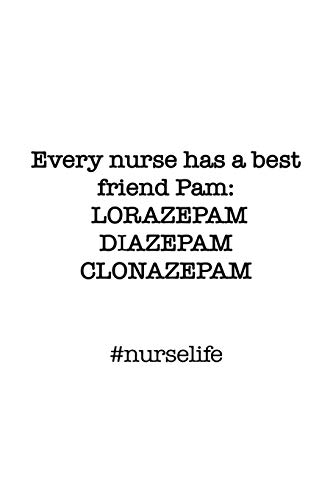 #Nurselife Every nurse has a best friend Pam: Lorazepam, Diazepam, Clonazepam. Funny Nursing Student Nurse Composition Notebook Back to School 6 x 9 ... Ruled Pages Journal Diary Gift LPN RN CNA