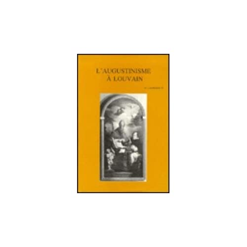 L'augustinisme a L'ancienne Faculte De Theologie De Louvain