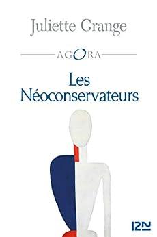 Les Néo-conservateurs (Agora t. 389)