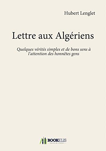 Lettre aux Algériens - Quelques vérités simples et de bons sens à l'attention des honnêtes gens