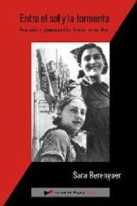 Entre el sol y la tormenta : revolución, guerra y exilio de una mujer libre