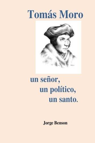 Tomas Moro: Un señor, un político, un santo.