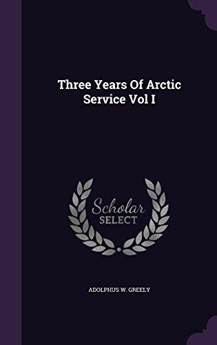 Three Years Of Arctic Service Vol I