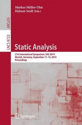 [(Static Analysis : 21st International Symposium, SAS 2014, Munich, Germany, September 11-13, 2014. Proceedings)] [Edited by Markus Mller-Olm ] published on (October, 2014)