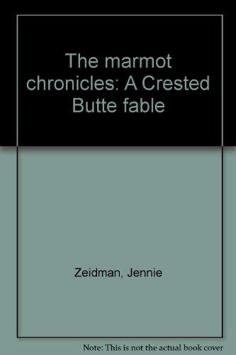 Preisvergleich Produktbild The marmot chronicles: A Crested Butte fable
