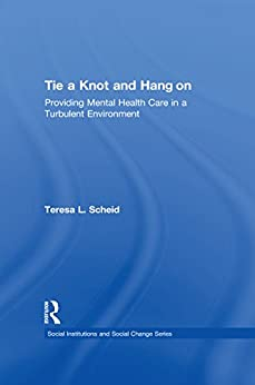 Ebooks Tie a Knot and Hang on: Providing Mental Health Care in a Turbulent Environment (Social Institutions and Social Change Series) Descargar PDF