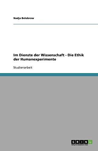 Im Dienste der Wissenschaft - Die Ethik der Humanexperimente