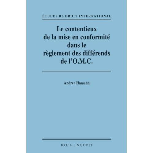 Le Contentieux de La Mise En Conformite Dans Le ReGlement Des Differends de l'O.M.C. (Etudes de Droit International) (French Edition) by Andrea Hamann (2014-06-06)