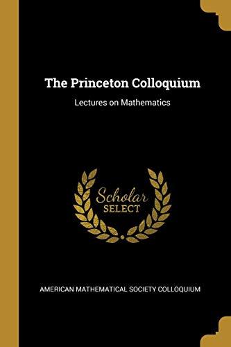 The Princeton Colloquium: Lectures on Mathematics