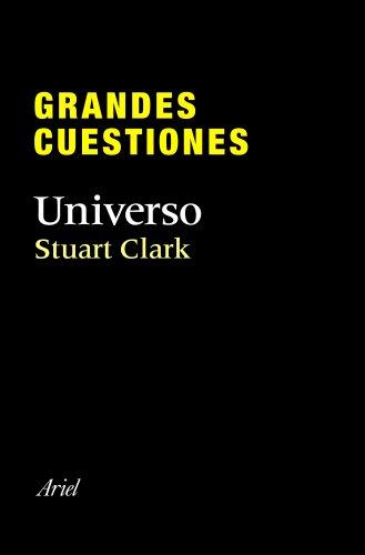 Grandes cuestiones. Universo (Grandes Cuestiones (ariel)) por Stuart Clark