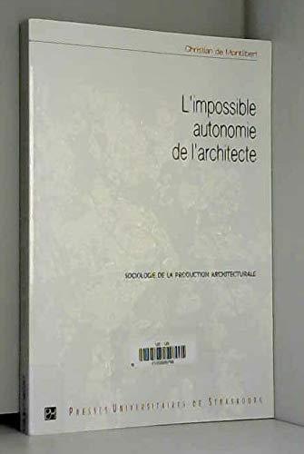 L'impossible autonomie de l'architecte : Sociologie de la production architecturale