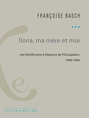 Ilona, ma mère et moi: Une famille juive sous l'Occupation - 1940-1944