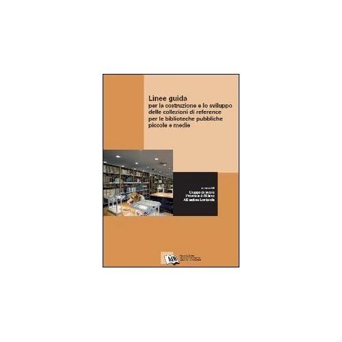 Linee Guida Per La Costruzione E Lo Sviluppo Delle Collezioni Di Reference Per Le Biblioteche Pubbliche Piccole E Medie