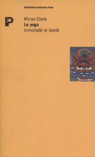 LE YOGA. Immortalité et liberté par Mircea Eliade