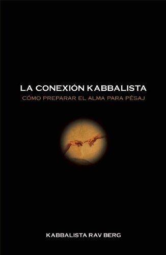 La Conexion Kabbalistica: Como Preparar el Alma Para Pesaj por Kabbalista Rav Berg