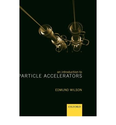 [(An Introduction to Particle Accelerators)] [Author: Edmund Wilson] published on (August, 2001)